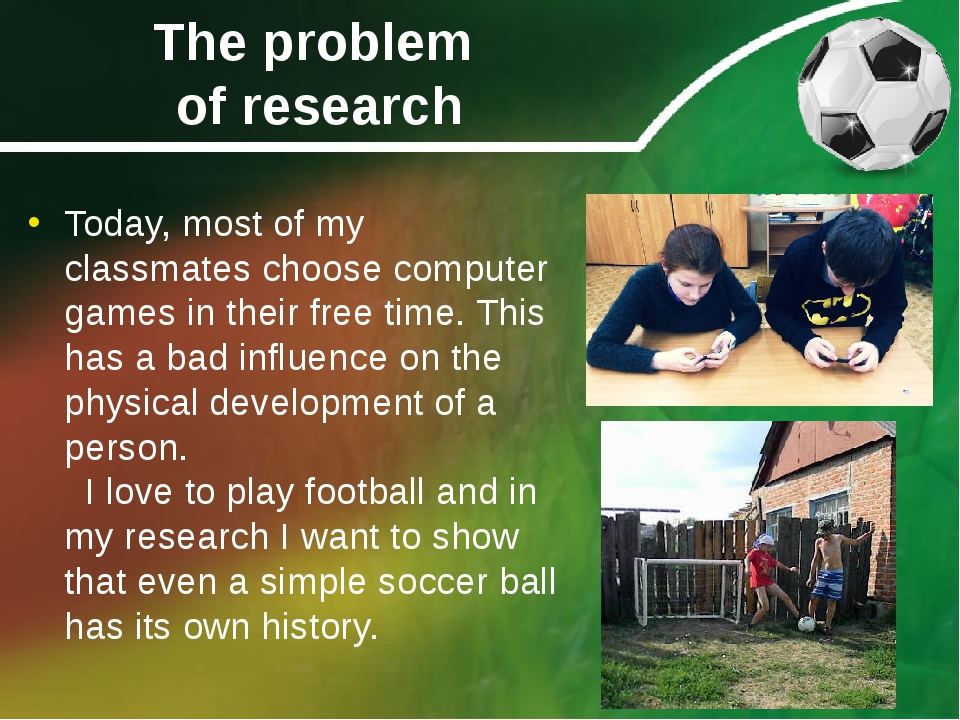 The problem of research Today, most of my classmates choose computer games in...