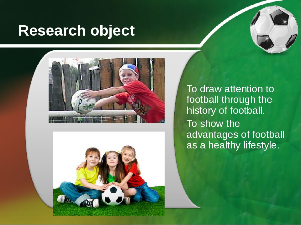 Research object To draw attention to football through the history of football...