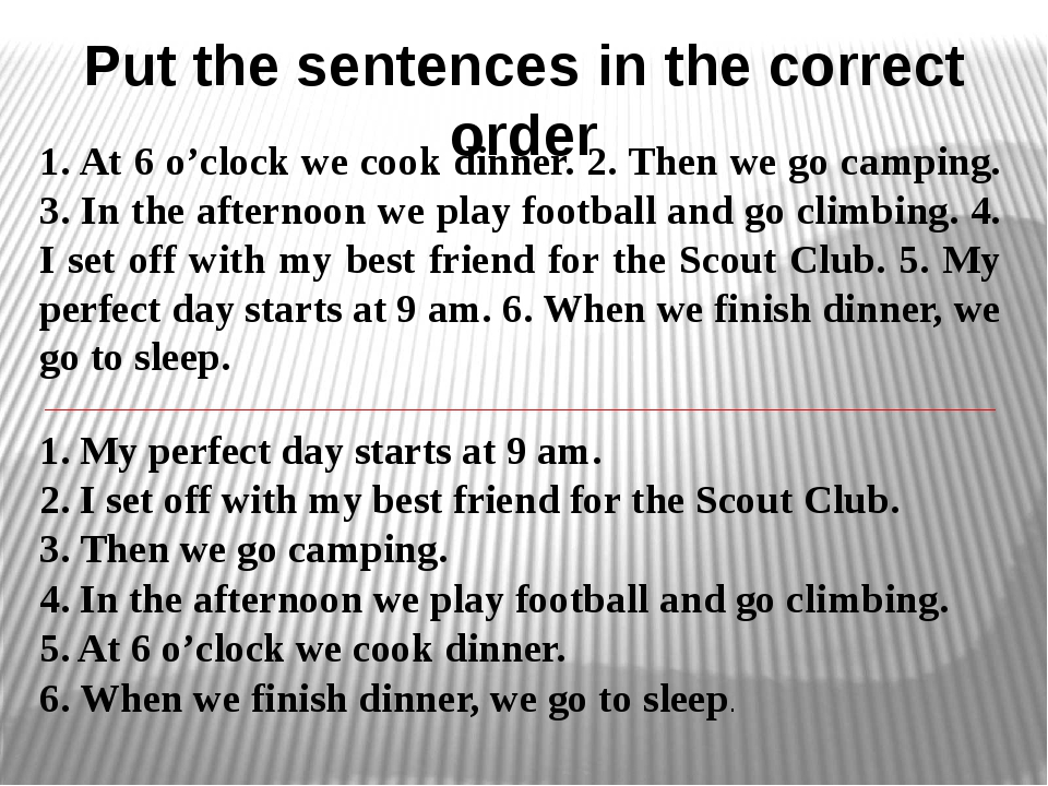 Put the sentences in the correct order 1. At 6 o'clock we cook dinner. 2. The...