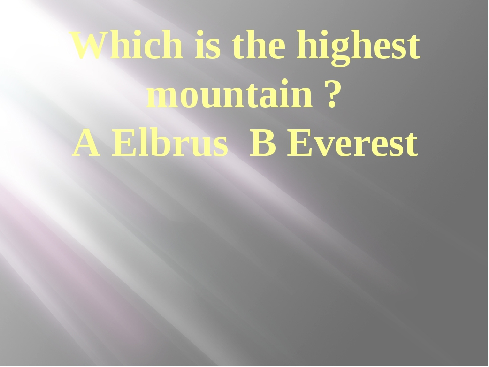 Which is the highest mountain ? A Elbrus B Everest