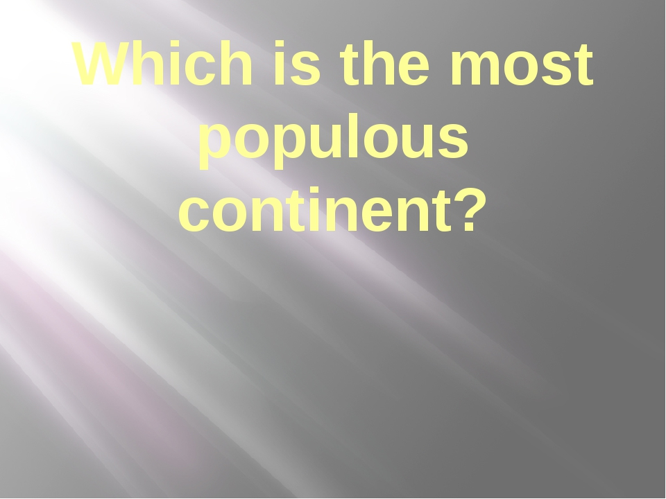 Which is the most populous continent?