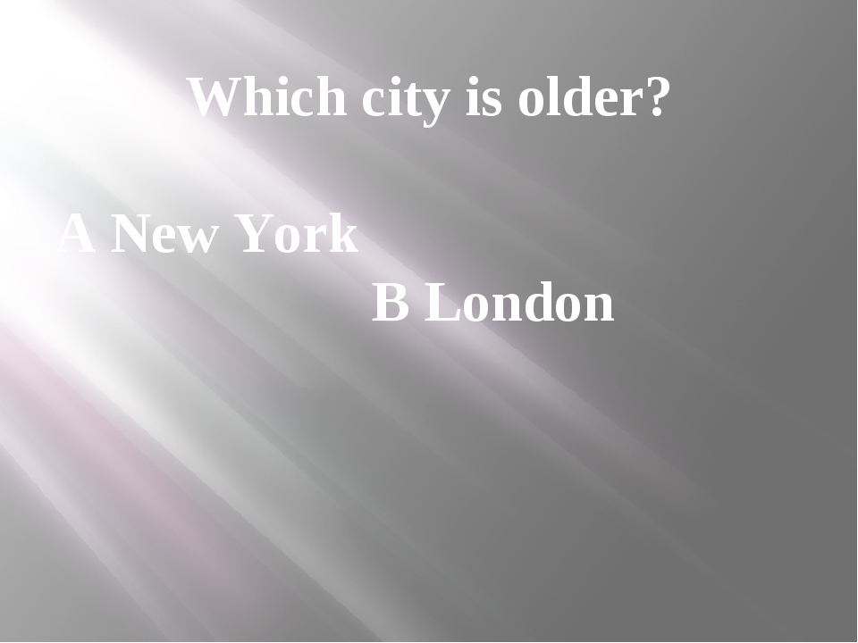 Which city is older? A New York B London