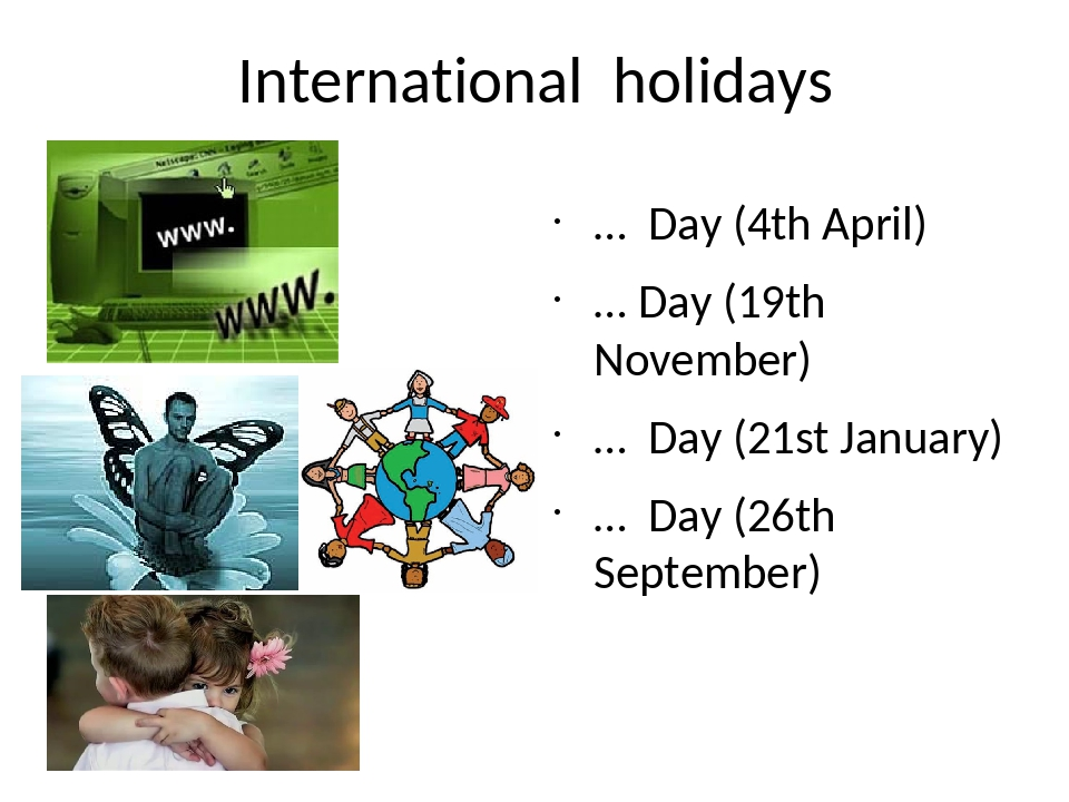 International holidays … Day (4th April) … Day (19th November) … Day (21st Ja...