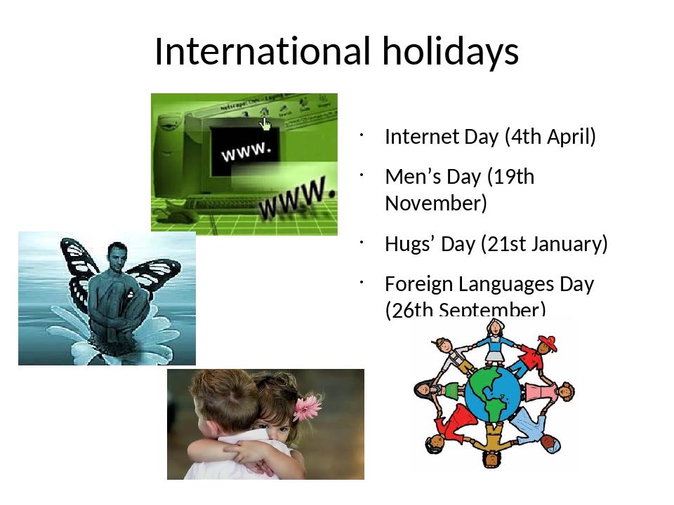 International holidays Internet Day (4th April) Men's Day (19th November) Hug...