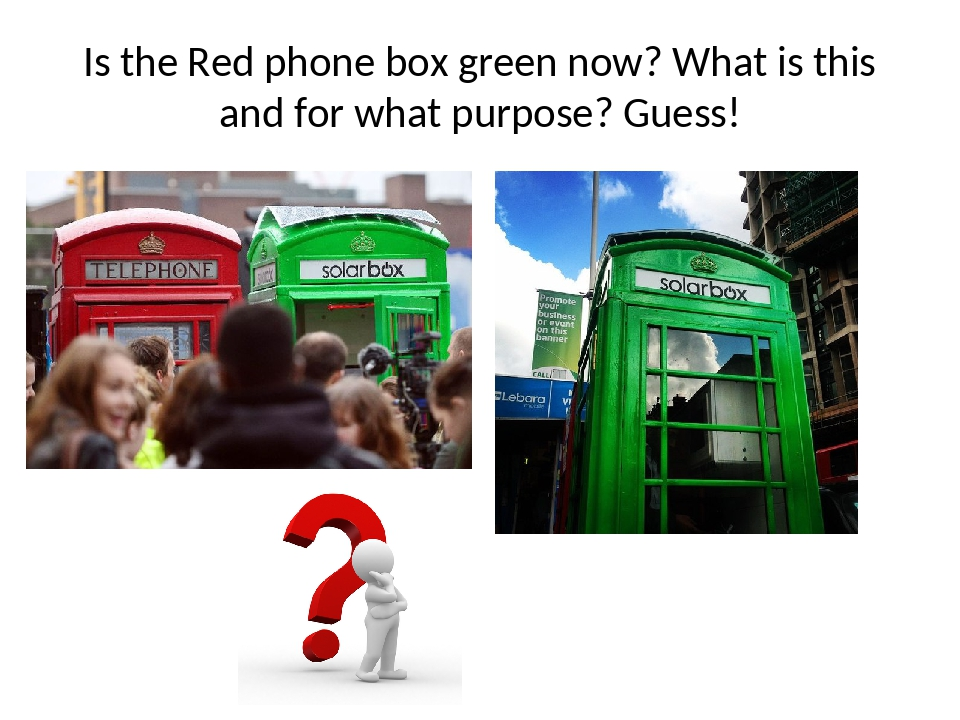 Is the Red phone box green now? What is this and for what purpose? Guess!