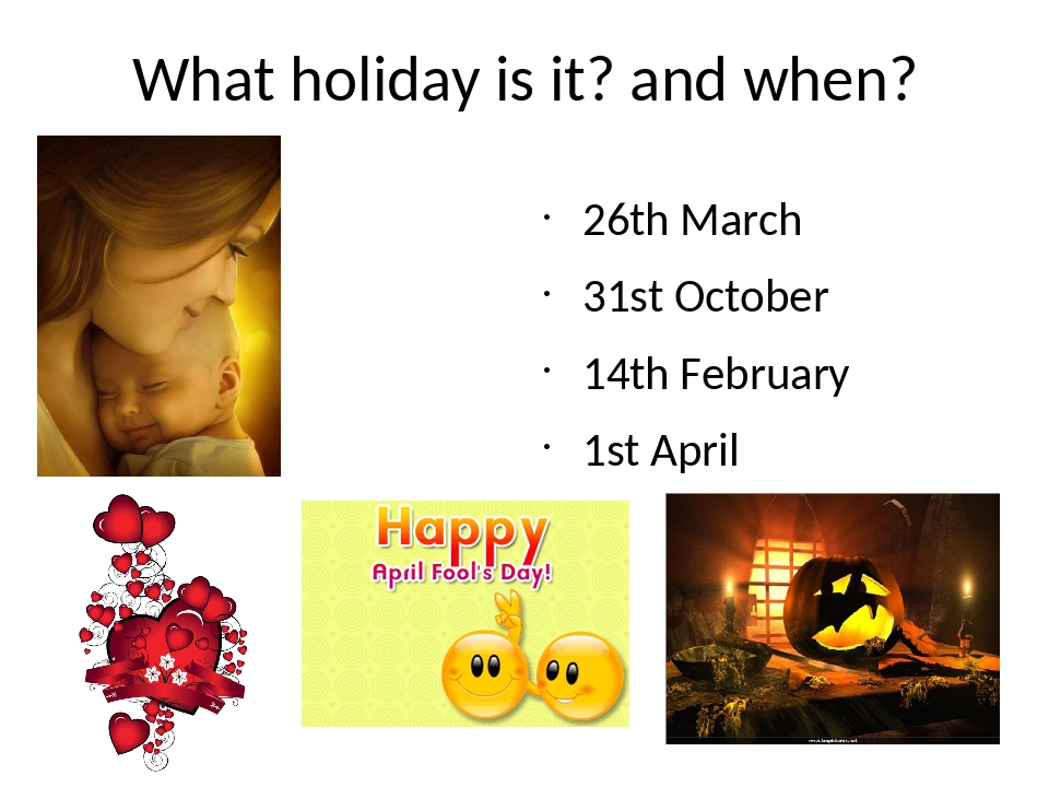 What holiday is it? and when? 26th March 31st October 14th February 1st April