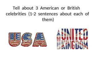 Tell about 3 American or British celebrities (1-2 sentences about each of them)