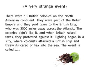 «A very strange event» There were 13 British colonies on the North American c