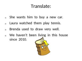 Translate: She wants him to buy a new car. Laura watched them play tennis. Br