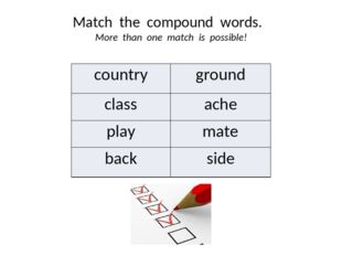 Match the compound words. More than one match is possible! country ground cla