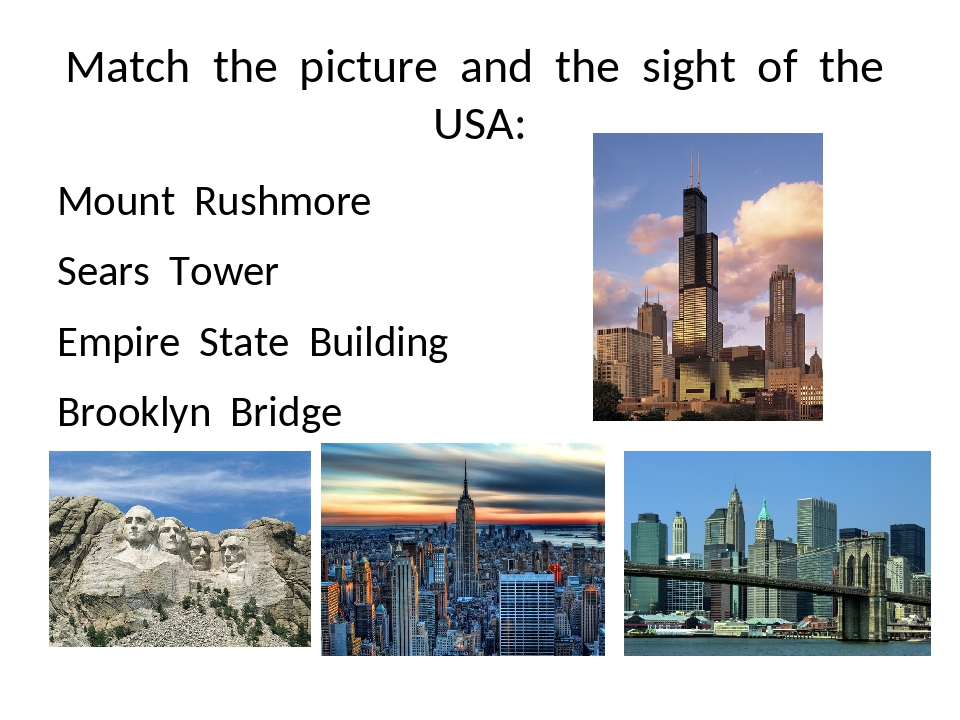 Match the picture and the sight of the USA: Mount Rushmore Sears Tower Empire...