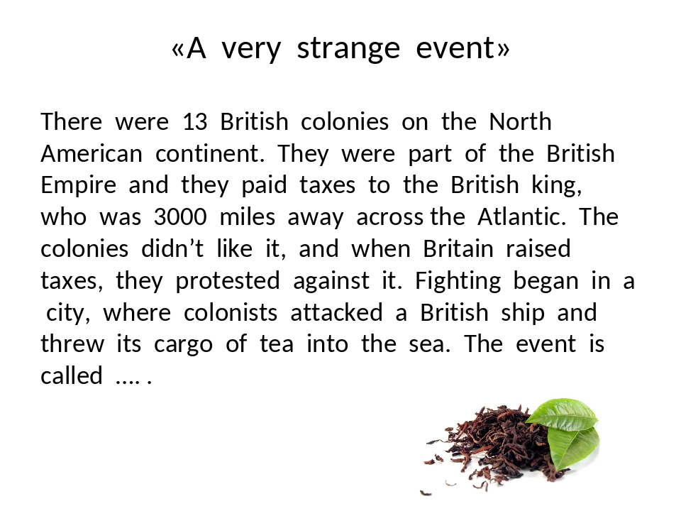 «A very strange event» There were 13 British colonies on the North American c...