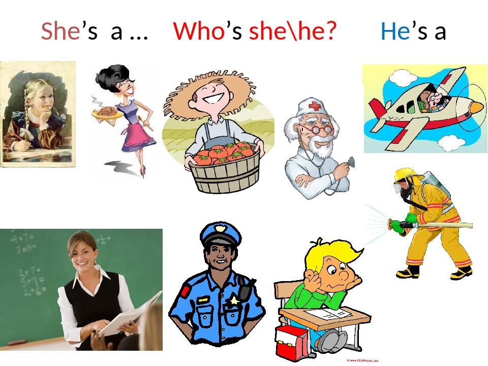 She's a … Who's she\he? He's a …