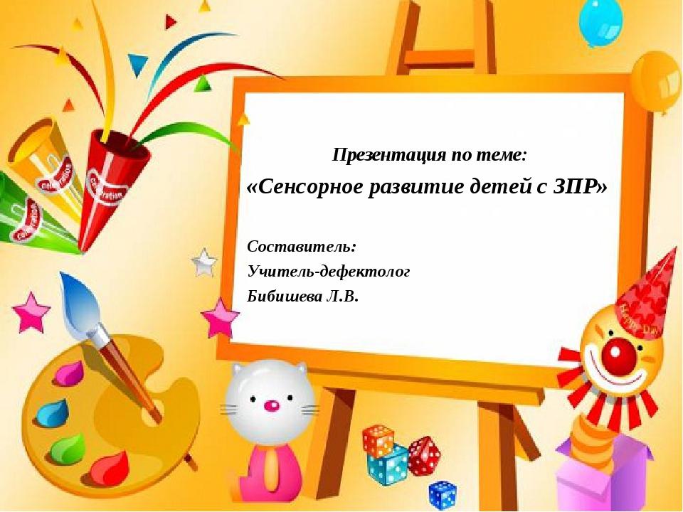 Презентация по теме: «Сенсорное развитие детей с ЗПР» Составитель: Учитель-де...