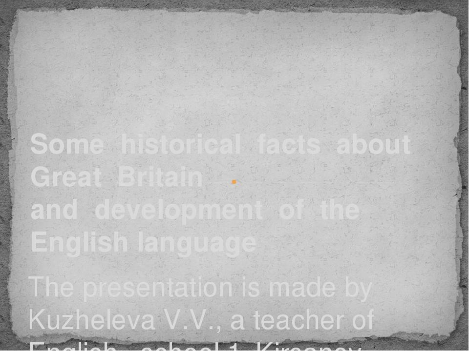 The presentation is made by Kuzheleva V.V., a teacher of English , school 1,...