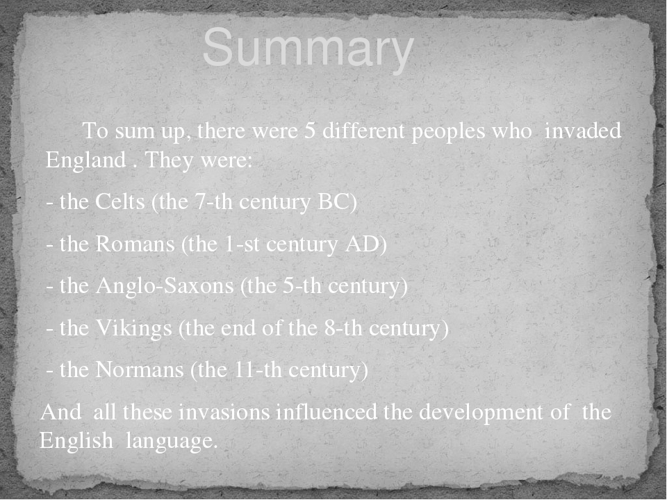 To sum up, there were 5 different peoples who invaded England . They were: -...