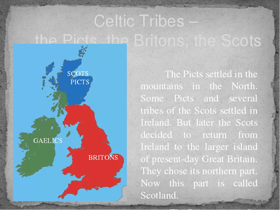 Celtic Tribes – the Picts, the Britons, the Scots The Picts settled in the m...