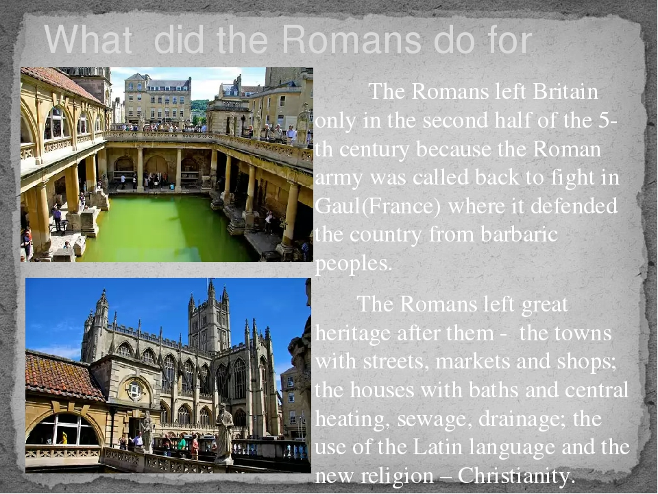 What did the Romans do for Britain? The Romans left Britain only in the seco...