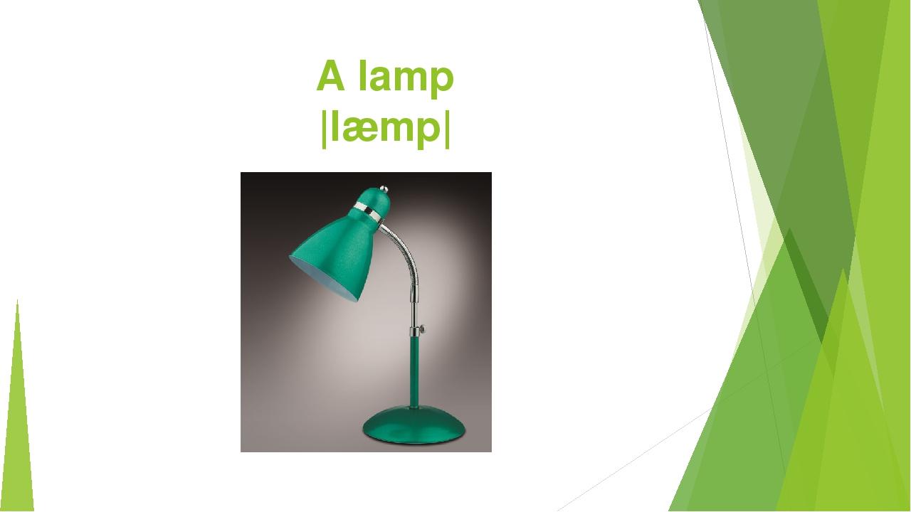 A lamp |læmp|