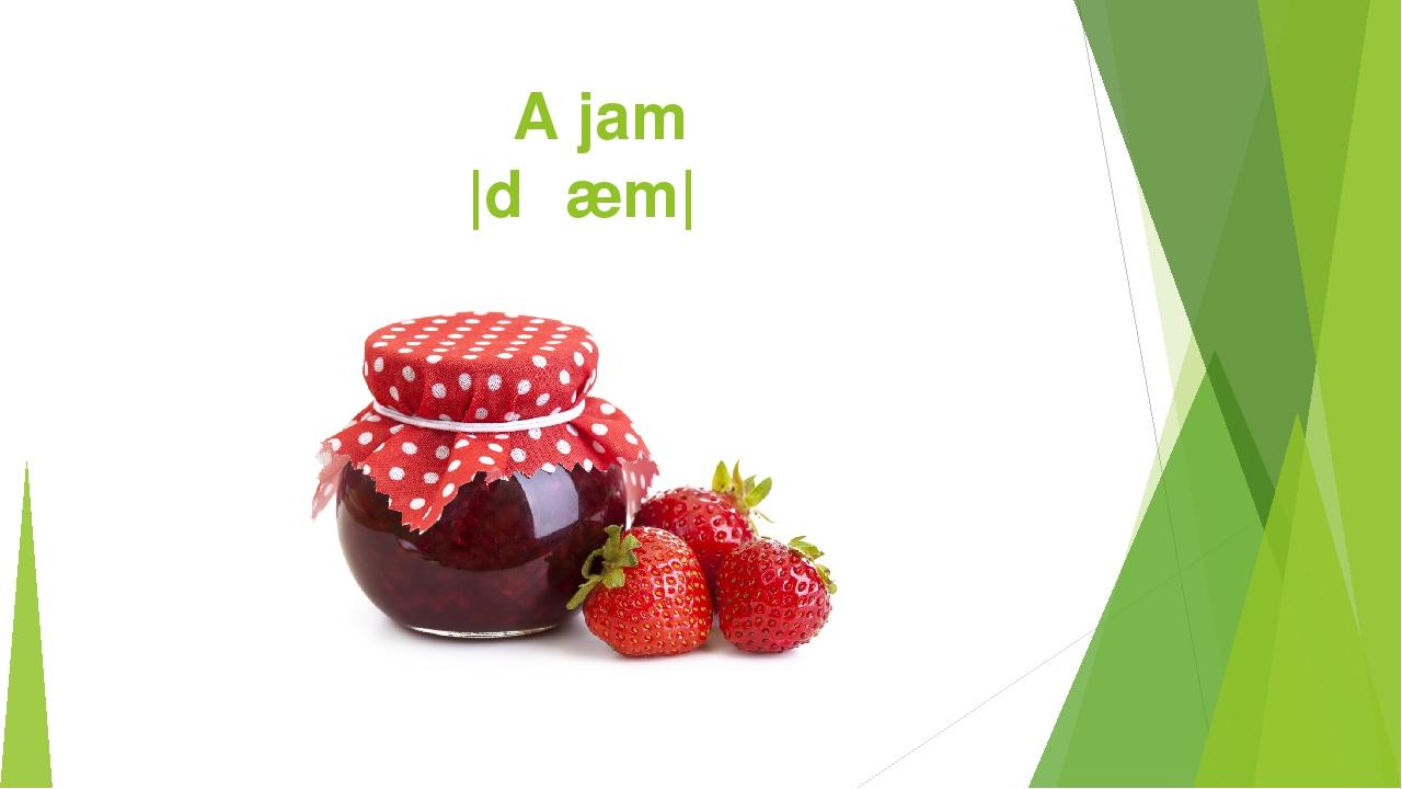 A jam |dʒæm|