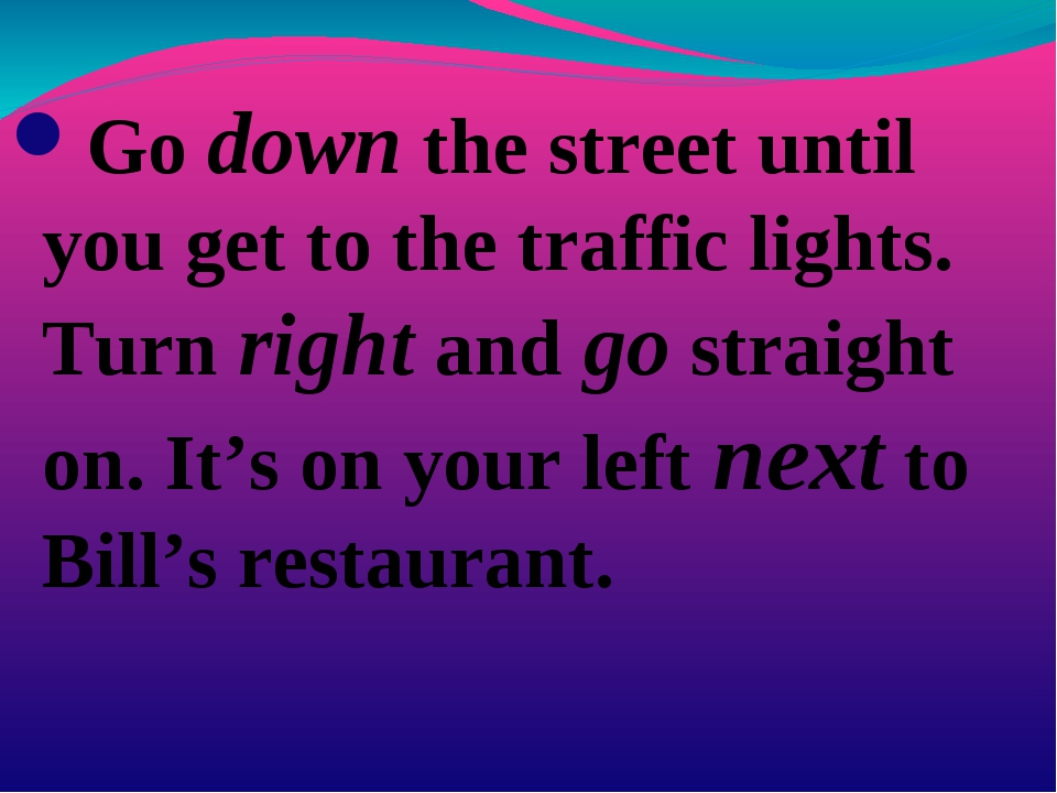 Go down the street until you get to the traffic lights. Turn right and go str...