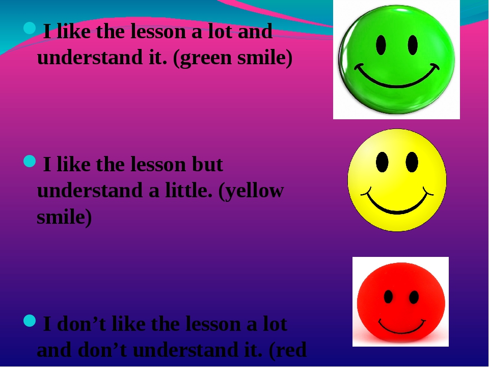 I like the lesson a lot and understand it. (green smile) I like the lesson bu...