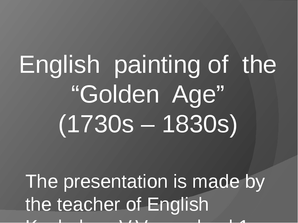 """English painting of the """"Golden Age"""" (1730s – 1830s) The presentation is made..."""