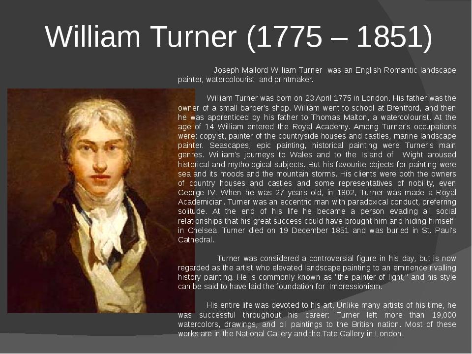 William Turner (1775 – 1851) Joseph Mallord William Turner was an English Ro...