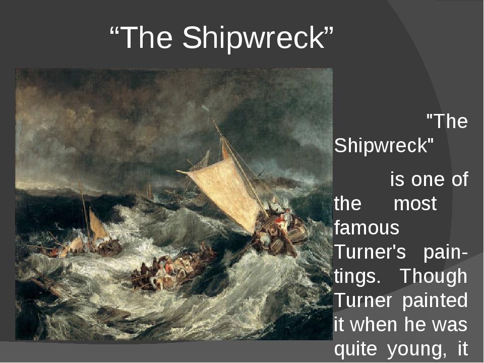 """""""The Shipwreck"""" """"The Shipwreck"""" is one of the most famous Turner's pain-tings..."""