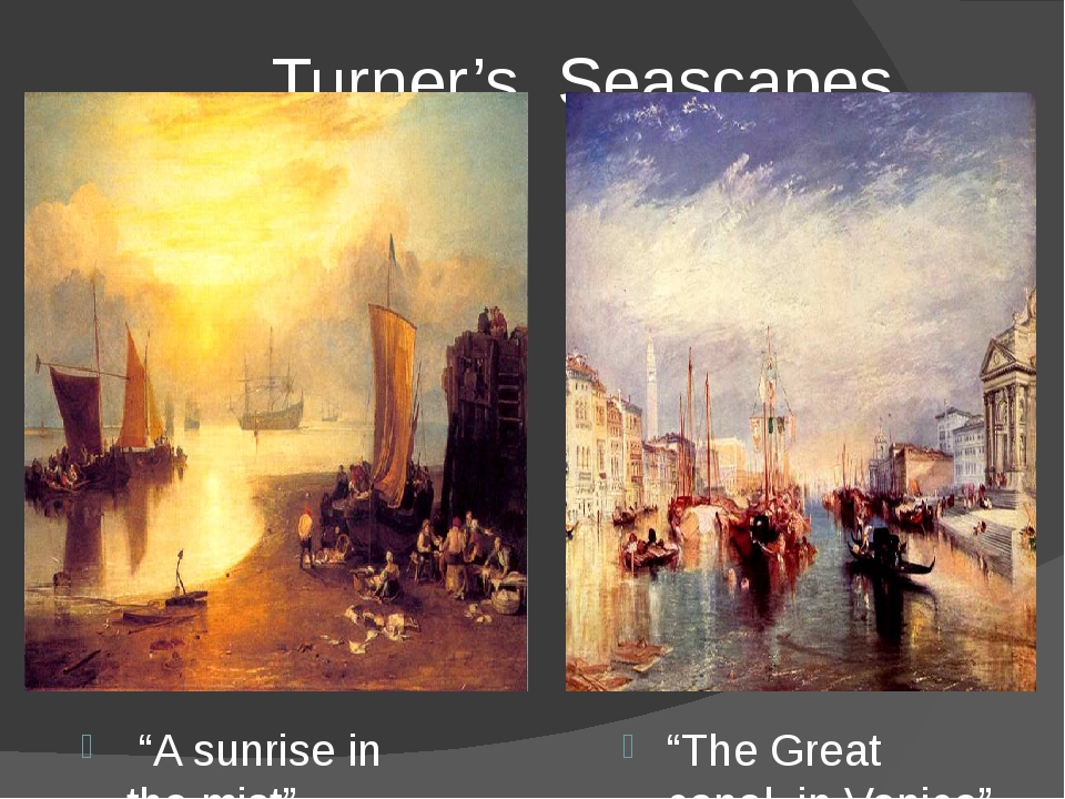 """Turner's Seascapes """"A sunrise in the mist"""" """"The Great canal in Venice"""""""