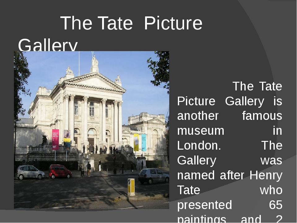 The Tate Picture Gallery The Tate Picture Gallery is another famous museum i...