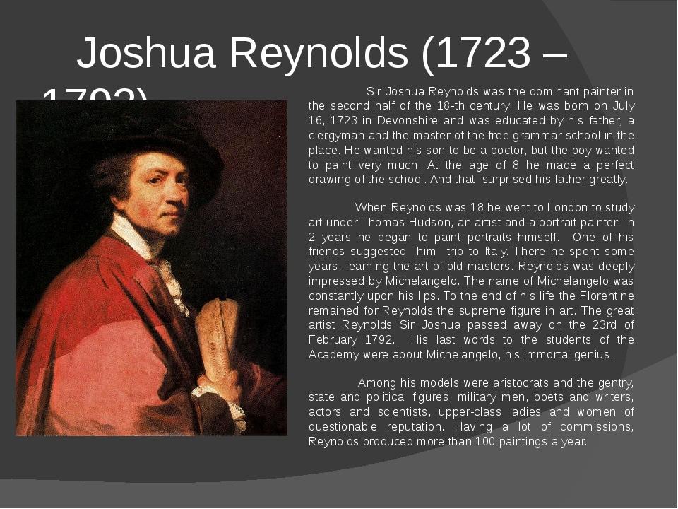 Joshua Reynolds (1723 – 1792) Sir Joshua Reynolds was the dominant painter i...