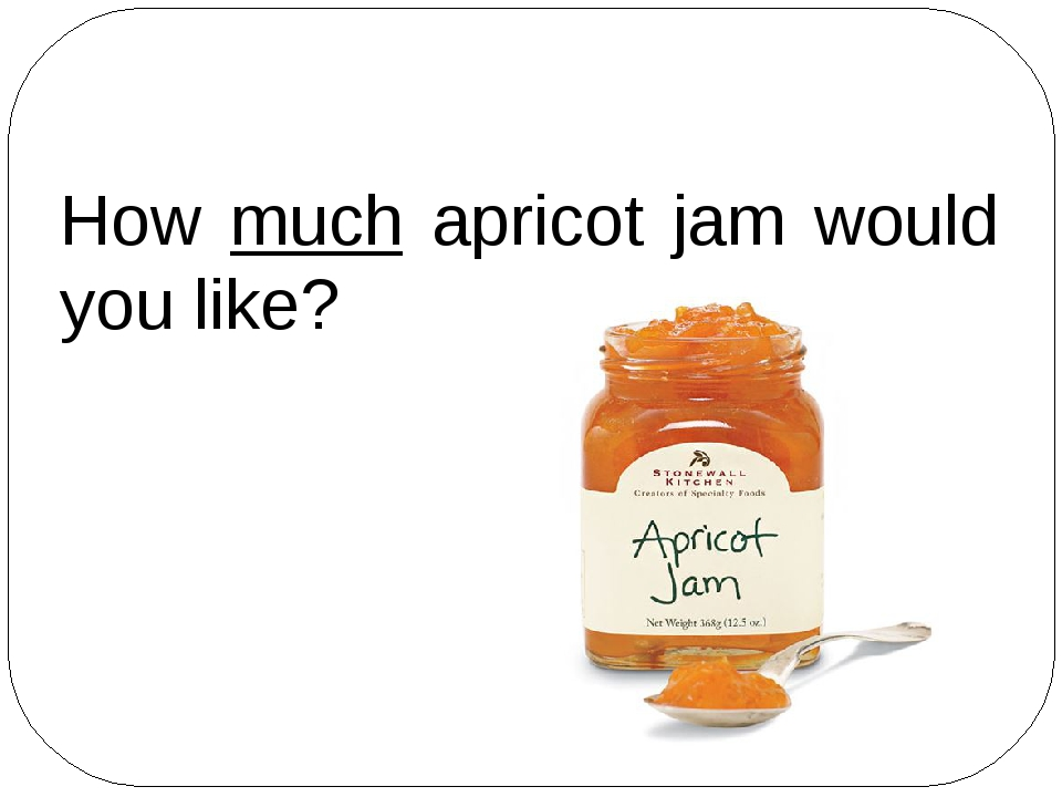 How much apricot jam would you like?