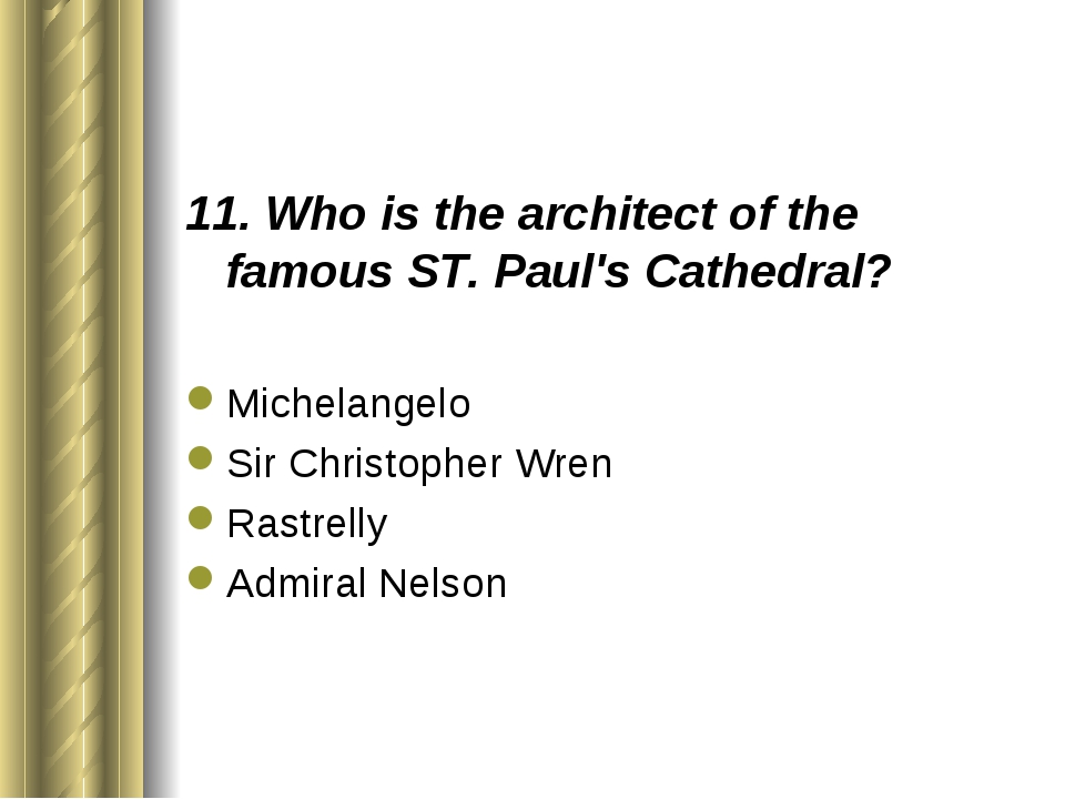 11. Who is the architect of the famous ST. Paul's Cathedral? Michelangelo Sir...