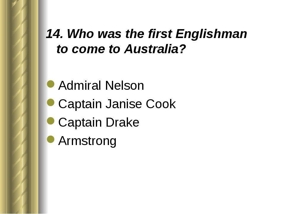14. Who was the first Englishman to come to Australia? Admiral Nelson Captain...