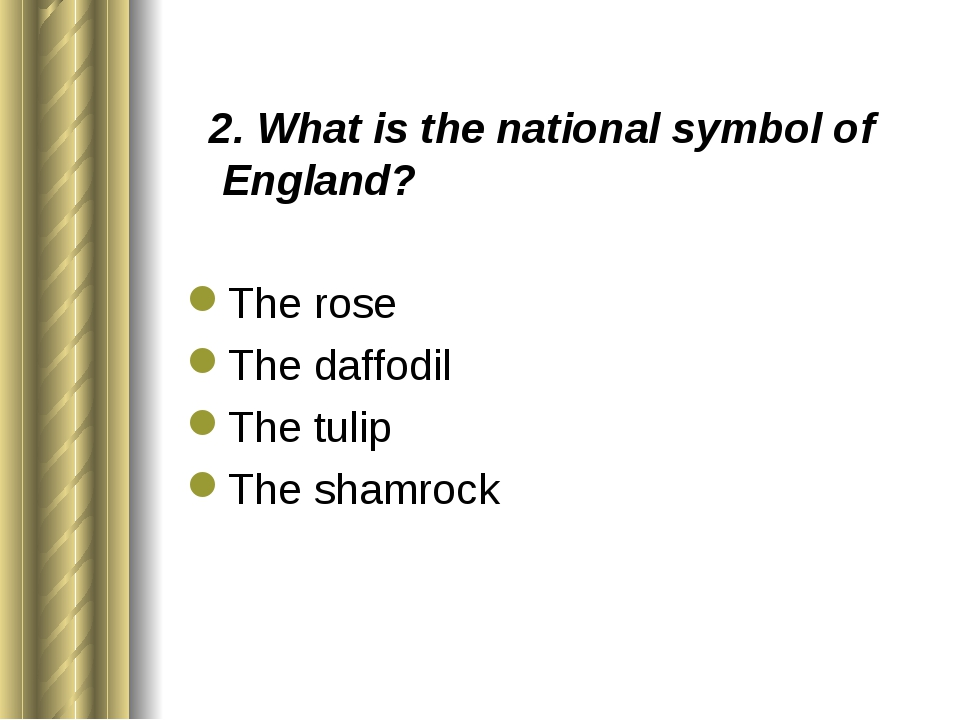 2. What is the national symbol of England? The rose The daffodil The tulip T...