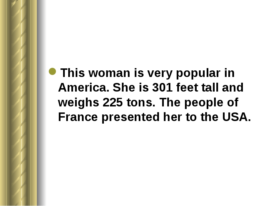 This woman is very popular in America. She is 301 feet tall and weighs 225 t...