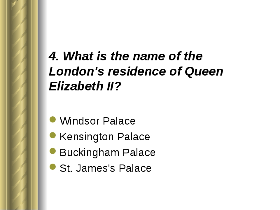 4. What is the name of the London's residence of Queen Elizabeth II? Windsor...