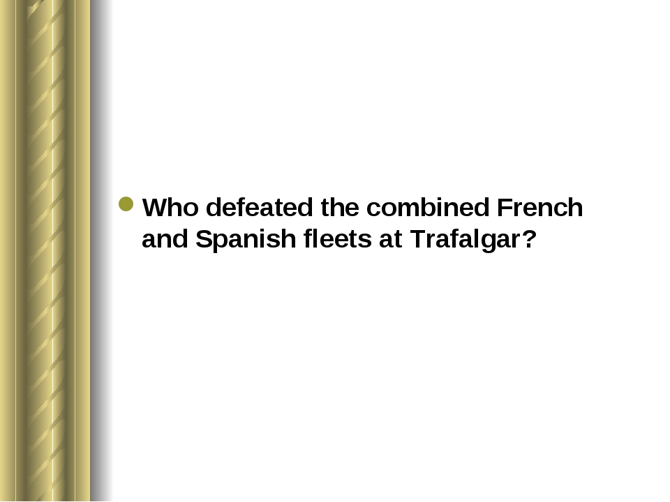 Who defeated the combined French and Spanish fleets at Trafalgar?
