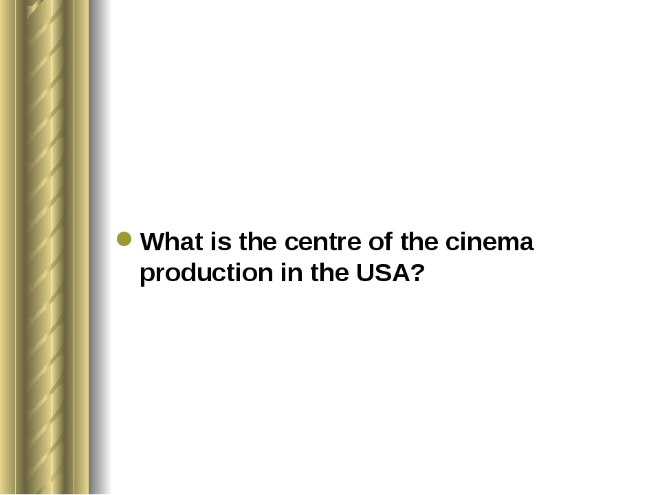 What is the centre of the cinema production in the USA?
