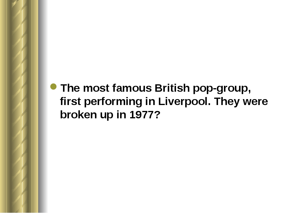 The most famous British pop-group, first performing in Liverpool. They were...