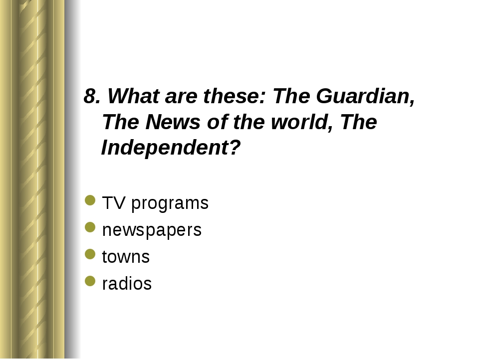 8. What are these: The Guardian, The News of the world, The Independent? TV p...