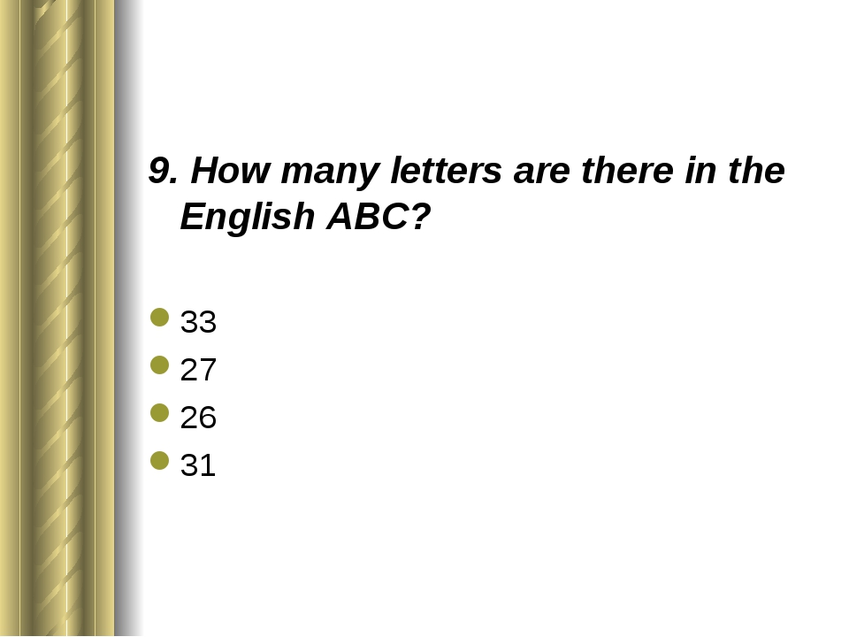 9. How many letters are there in the English ABC? 33 27 26 31
