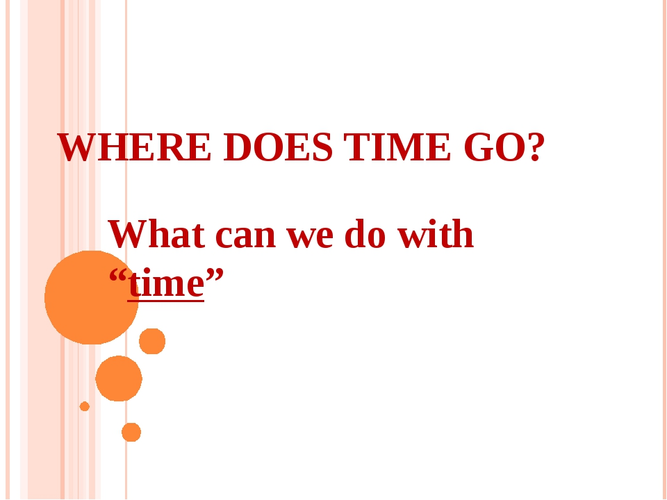"""WHERE DOES TIME GO? What can we do with """"time"""""""