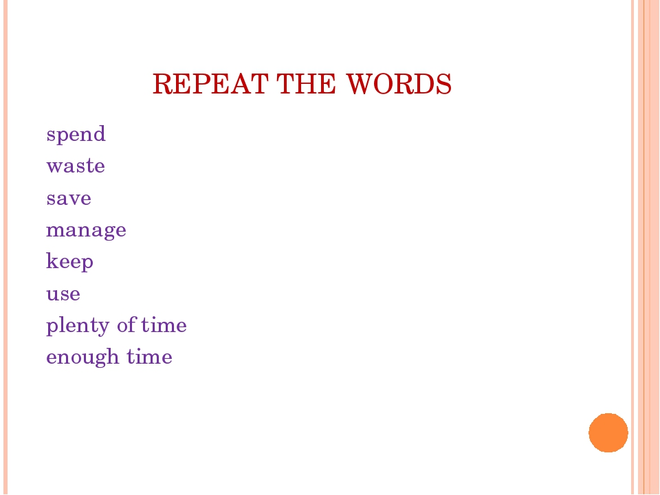 REPEAT THE WORDS spend waste save manage keep use plenty of time enough time