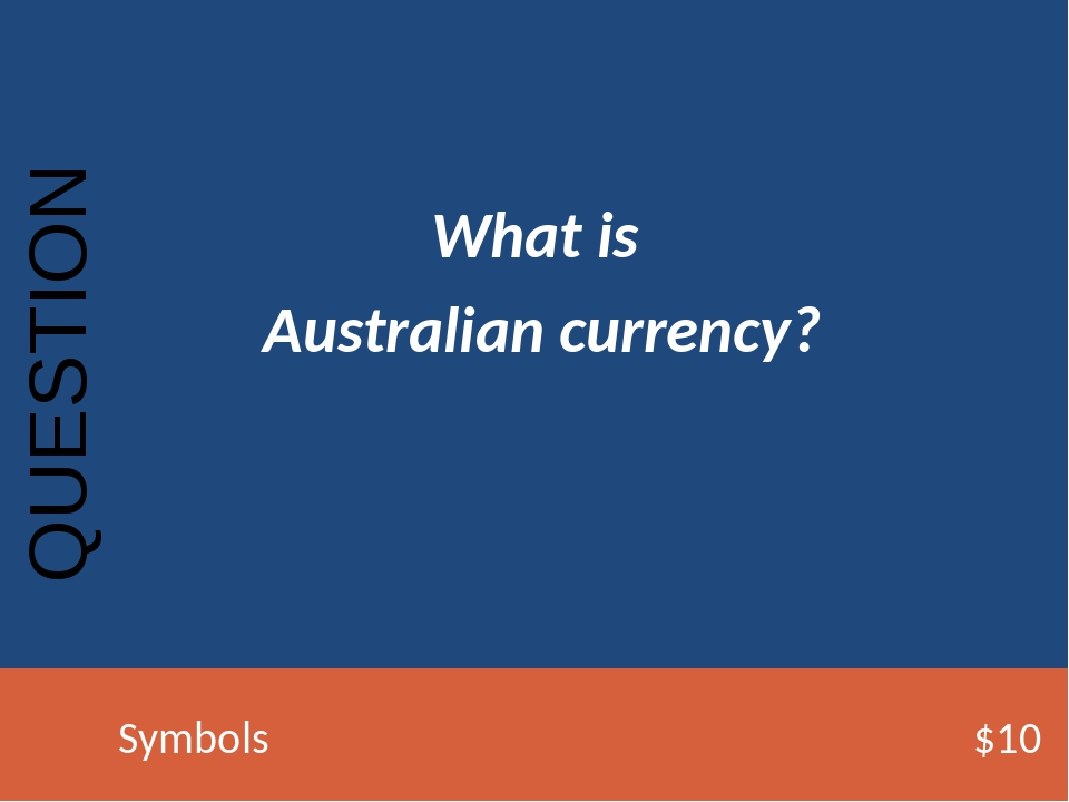 What is Australian currency? QUESTION Symbols$10