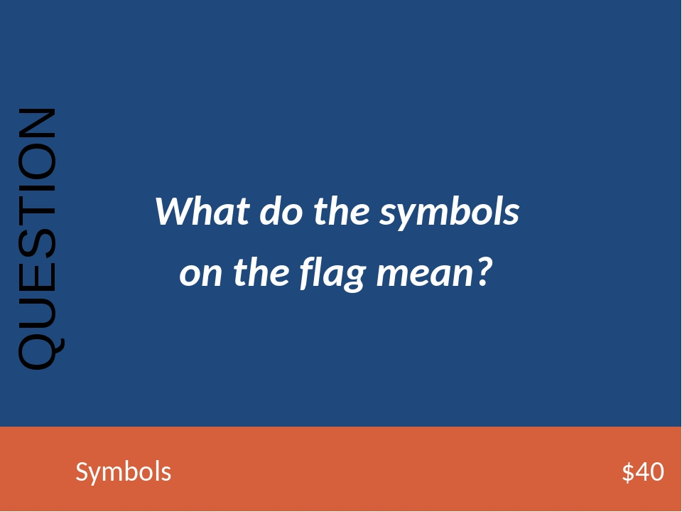 What do the symbols on the flag mean? QUESTION Symbols$40