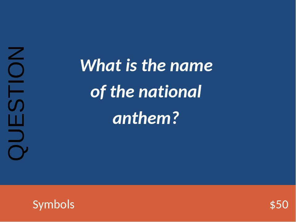 What is the name of the national anthem? QUESTION Symbols$50