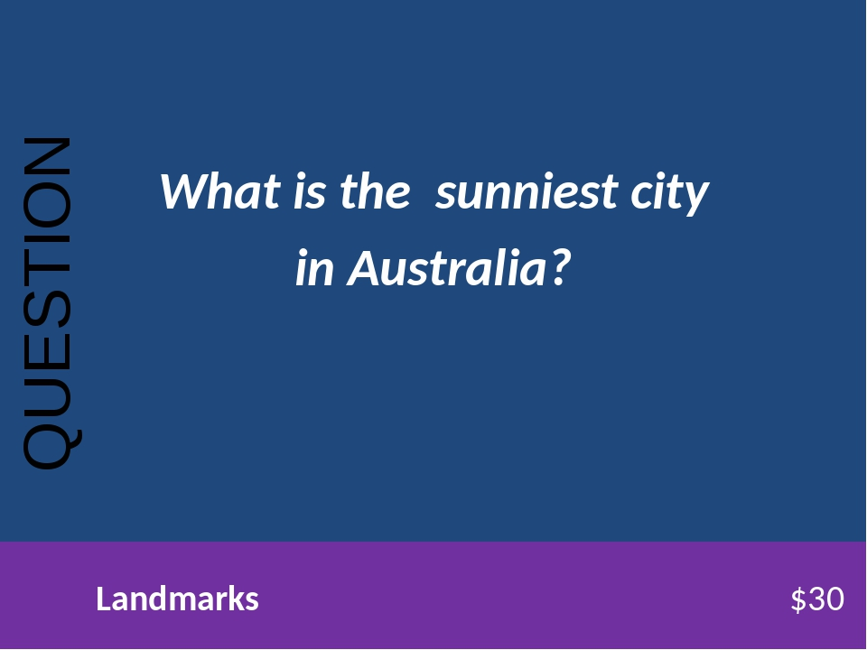 What is the sunniest city in Australia? QUESTION Landmarks$30