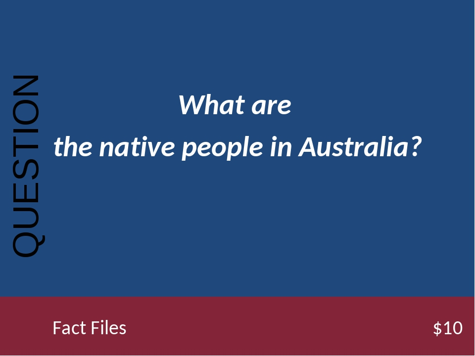What are the native people in Australia? QUESTION Fact Files$10